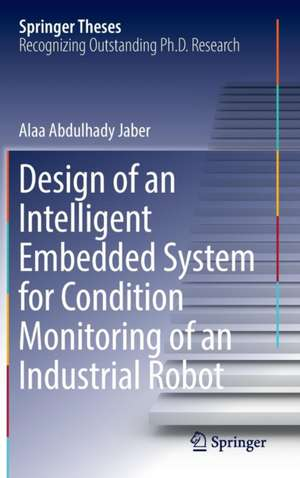 Design of an Intelligent Embedded System for Condition Monitoring of an Industrial Robot de Alaa Abdulhady Jaber