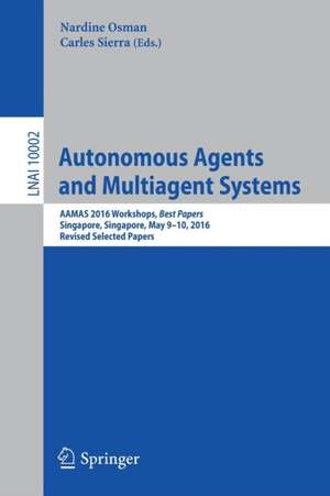 Autonomous Agents and Multiagent Systems: AAMAS 2016 Workshops, Best Papers, Singapore, Singapore, May 9-10, 2016, Revised Selected Papers de Nardine Osman