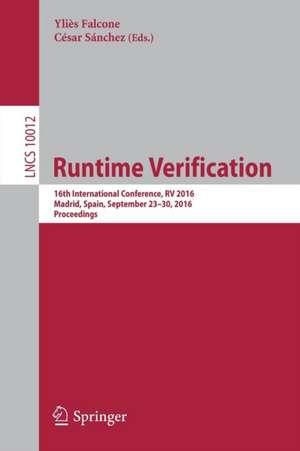 Runtime Verification: 16th International Conference, RV 2016, Madrid, Spain, September 23–30, 2016, Proceedings de Yliès Falcone