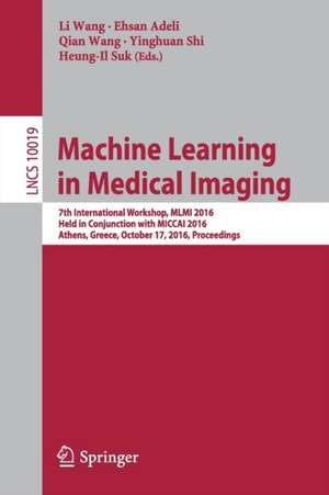 Machine Learning in Medical Imaging: 7th International Workshop, MLMI 2016, Held in Conjunction with MICCAI 2016, Athens, Greece, October 17, 2016, Proceedings de Li Wang