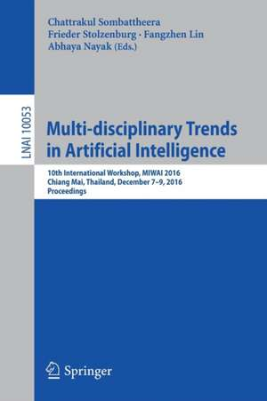 Multi-disciplinary Trends in Artificial Intelligence: 10th International Workshop, MIWAI 2016, Chiang Mai, Thailand, December 7-9, 2016, Proceedings de Chattrakul Sombattheera