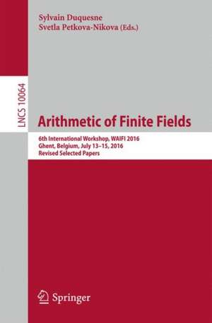Arithmetic of Finite Fields: 6th International Workshop, WAIFI 2016, Ghent, Belgium, July 13-15, 2016, Revised Selected Papers de Sylvain Duquesne