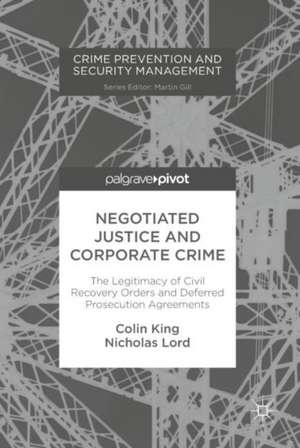 Negotiated Justice and Corporate Crime: The Legitimacy of Civil Recovery Orders and Deferred Prosecution Agreements de Colin King
