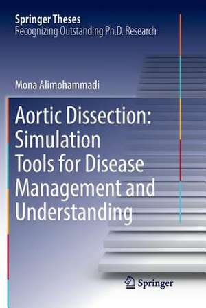 Aortic Dissection: Simulation Tools for Disease Management and Understanding de Mona Alimohammadi