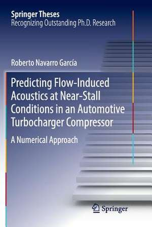 Predicting Flow-Induced Acoustics at Near-Stall Conditions in an Automotive Turbocharger Compressor: A Numerical Approach de Roberto Navarro García