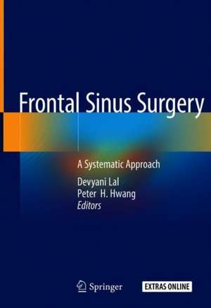 Frontal Sinus Surgery: A Systematic Approach de Devyani Lal
