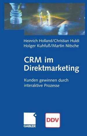 CRM im Direktmarketing: Kunden gewinnen durch interaktive Prozesse de Heinrich Holland