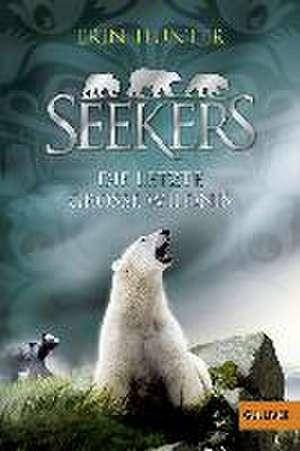 Seekers 04. Die Letzte Große Wildnis de Erin Hunter