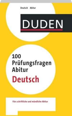 Duden - 100 Prüfungsfragen Abitur Deutsch de Annette Schomber