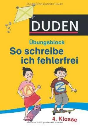 Duden - So schreibe ich fehlerfrei - Übungsblock 4. Klasse de Ulrike Holzwarth-Raether