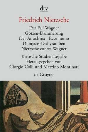 Das Fall Wagner. Goetzen-Daemmerung. Der Antichrist. Ecce homo. Dionysos-Dithyramben. Nietzsche contra Wagner