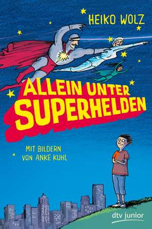 Allein unter Superhelden de Heiko Wolz