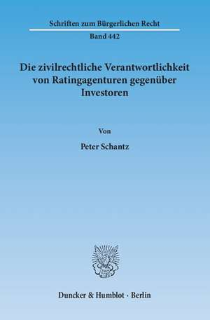 Die zivilrechtliche Verantwortlichkeit von Ratingagenturen gegenüber Investoren de Peter Schantz
