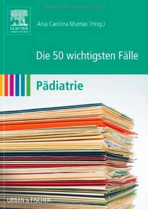 Die 50 wichtigsten Fälle Pädiatrie de Ania Carolina Muntau