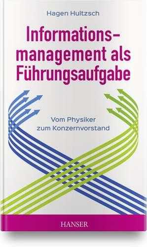 Informationsmanagement als Führungsaufgabe - vom Physiker zum Konzernvorstand de Hagen Hultzsch