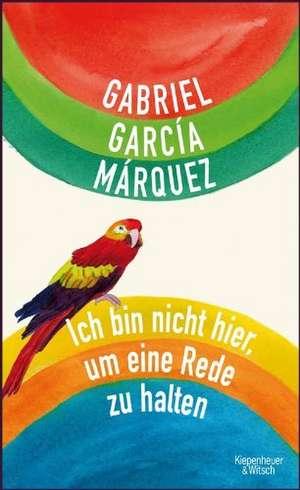 Ich bin nicht hier, um eine Rede zu halten de Gabriel García Márquez