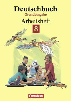 Deutschbuch 8. Grundausgabe. Arbeitsheft mit Loesungen. Neue Rechtschreibung