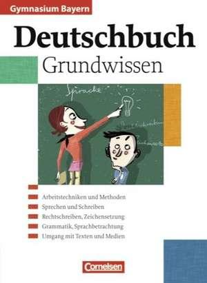 Deutschbuch 5.-10. Jahrgangsstufe. Schuelerbuch. Grundwissen. Gymnasium Bayern