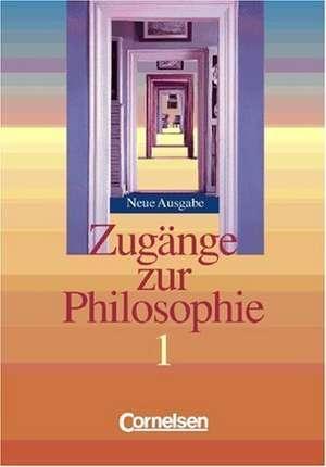 Zugänge zur Philosophie 1. Schülerbuch. Neubearbeitung