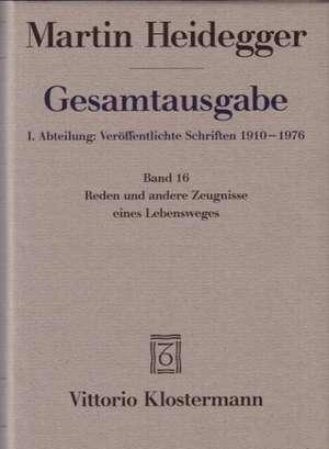Gesamtausgabe Abt. 1 Veroeffentlichte Schriften Bd. 16. Reden und andere Zeugnisse eines Lebensweges 1910 - 1976