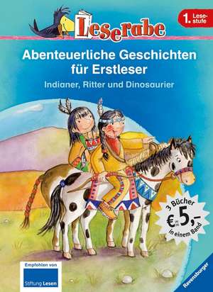 Leserabe: Abenteuerliche Geschichten fuer Erstleser. Indianer, Ritter und Dinosaurier