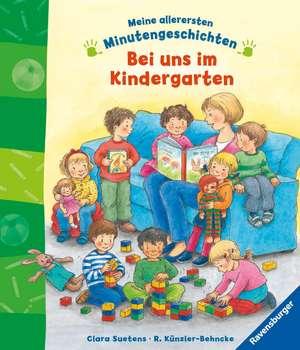 Meine allerersten Minutengeschichten: Bei uns im Kindergarten de Rosemarie Künzler-Behncke