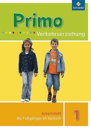 Primo Verkehrserziehung 1. Als Fussgaenger im Verkehr. Arbeitsheft - Ausgabe 2008