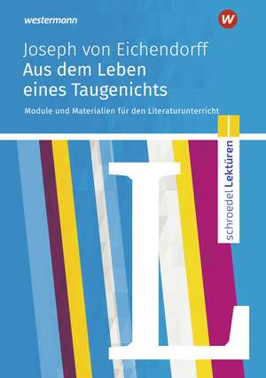 Aus dem Leben eines Taugenichts: Module und Materialien für den Literaturunterricht de Joseph von Eichendorff
