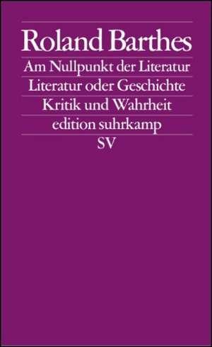 Am Nullpunkt der Literatur / Literatur oder Geschichte / Kritik und.Wahrheit