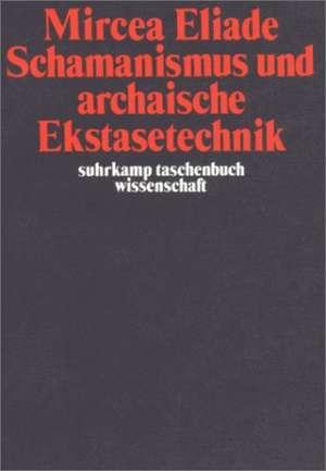 Schamanismus und archaische Ekstasetechnik de Mircea Eliade
