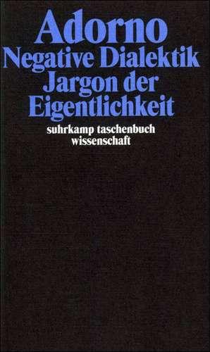 Negative Dialektik. Jargon der Eigentlichkeit de Theodor W. Adorno