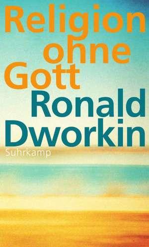 Religion ohne Gott de Ronald Dworkin