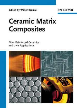 Ceramic Matrix Composites: Fiber Reinforced Ceramics and their Applications de Walter Krenkel