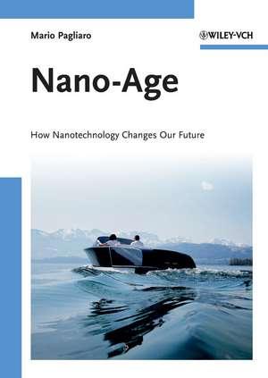 Nano–Age: How Nanotechnology Changes Our Future de Mario Pagliaro