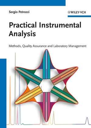 Practical Instrumental Analysis: Methods, Quality Assurance, and Laboratory Management de Sergio Petrozzi