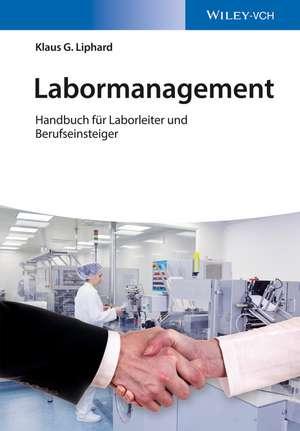 Labormanagement: Handbuch für Laborleiter und Berufseinsteiger de Klaus Liphard