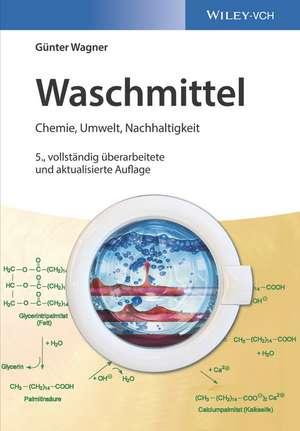 Waschmittel: Chemie, Umwelt, Nachhaltigkeit de Günter Wagner