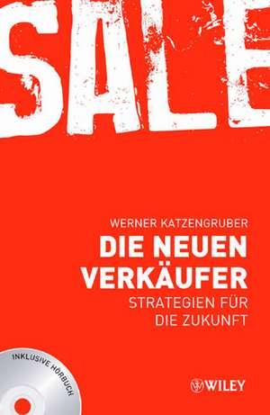 Die neuen Verkäufer: Strategien für die Zukunft de Werner Katzengruber