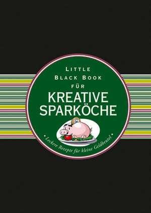 Das Little Black Book fuer kreative Sparkoche – Leckere Rezepte fuer kleine Geldbeutel