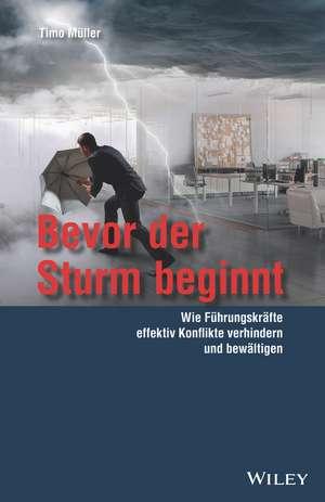 Bevor der Sturm beginnt: Wie Führungskräfte effektiv Konflikte verhindern und bewältigen de Timo Müller