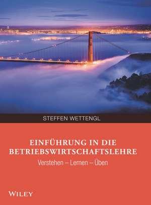 Einführung in die Betriebswirtschaftslehre de Steffen Wettengl