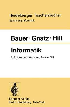 Informatik: Zweiter Teil: Aufgaben und Lösungen de F. L. Bauer