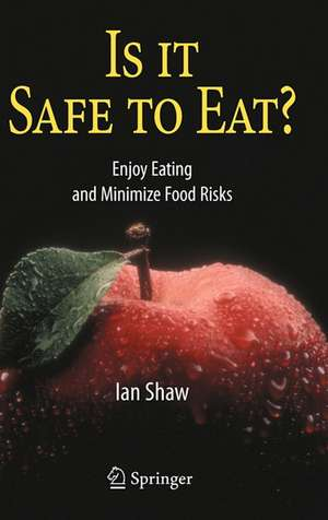 Is it Safe to Eat?: Enjoy Eating and Minimize Food Risks de Ian Shaw