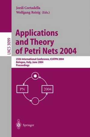 Applications and Theory of Petri Nets 2004: 25th International Conference, ICATPN 2004, Bologna, Italy, June 21-25, 2004, Proceedings de Jordi Cortadella