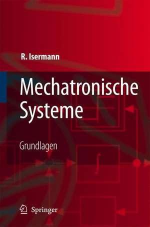 Mechatronische Systeme: Grundlagen de Rolf Isermann