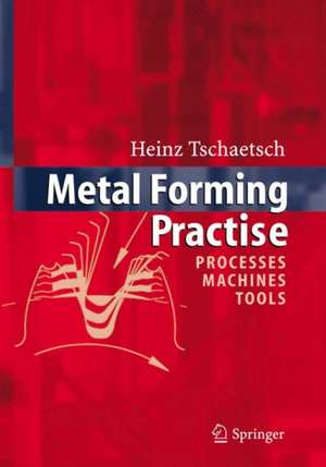 Metal Forming Practise: Processes - Machines - Tools de A. Koth