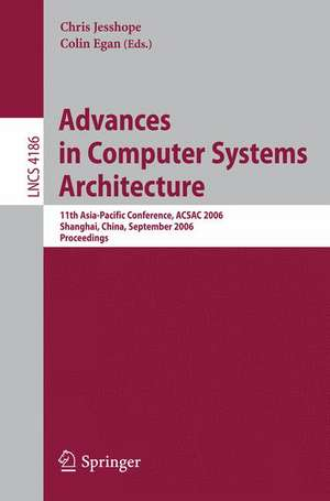 Advances in Computer Systems Architecture: 11th Asia-Pacific Conference, ACSAC 2006, Shanghai, China, September 6-8, 2006, Proceedings de Chris Jesshope