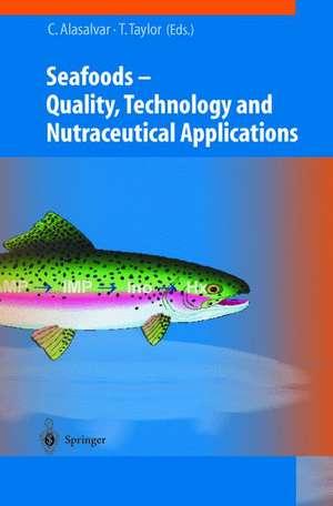 Seafoods: Quality, Technology and Nutraceutical Applications de Cesarettin Alasalvar