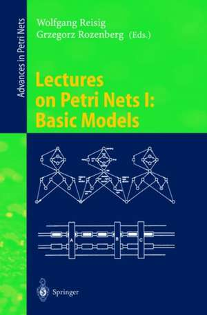 Lectures on Petri Nets I: Basic Models: Advances in Petri Nets de Wolfgang Reisig