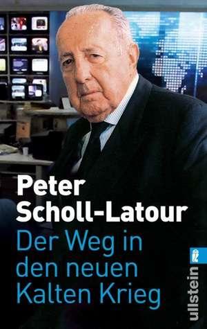 Der Weg in den neuen Kalten Krieg de Peter Scholl-Latour